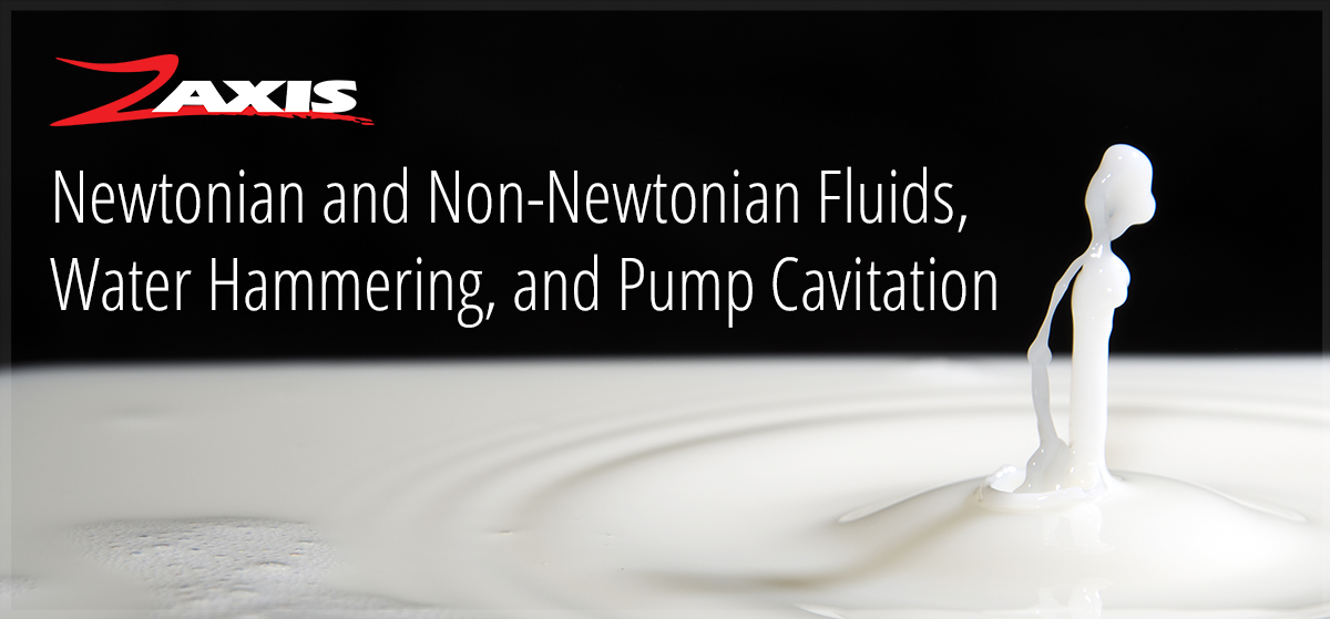 Newtonian and Non-Newtonian Fluids,Water Hammering, and Pump Cavitation
